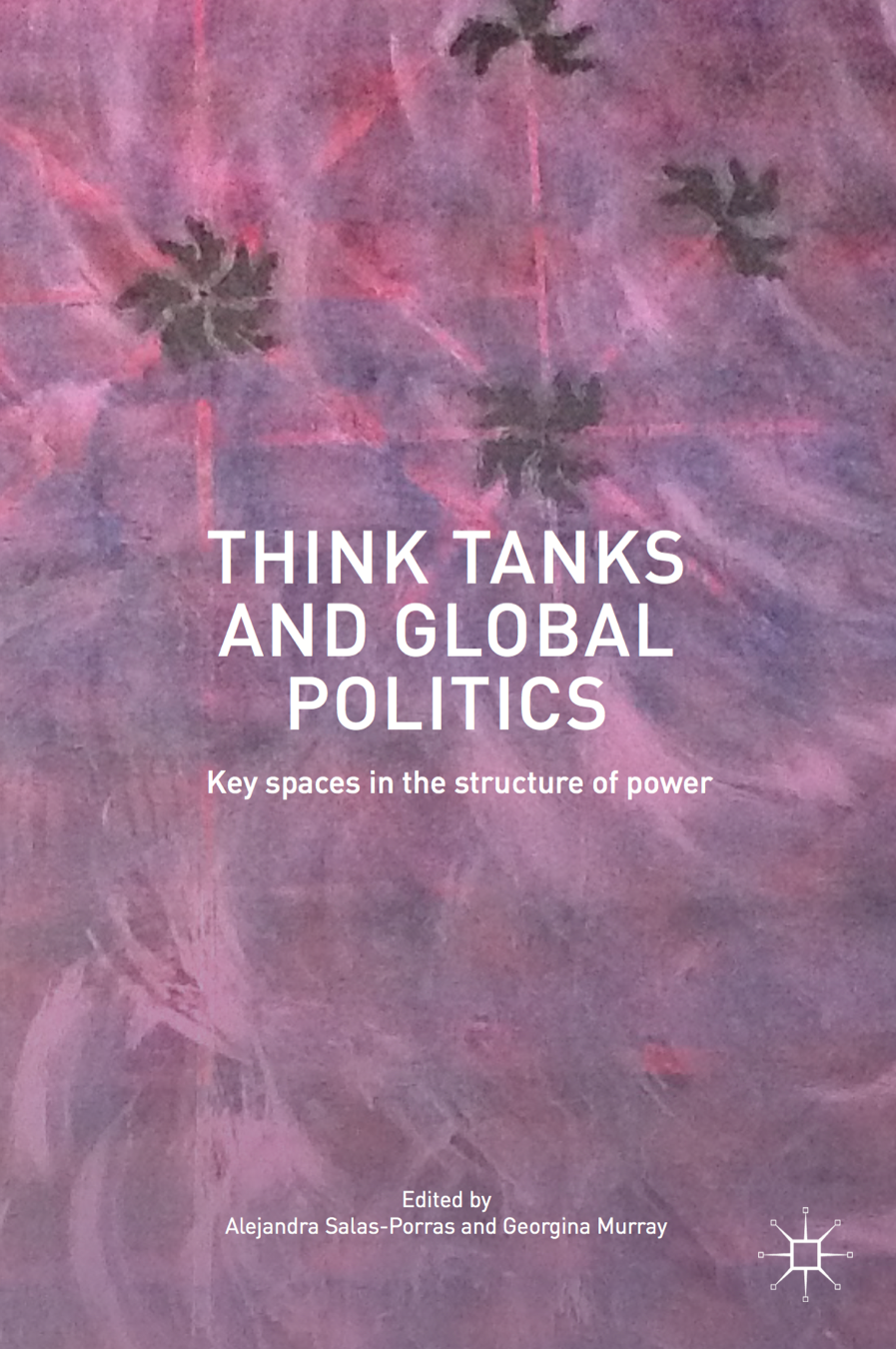 Think Tanks and Global Politics: Key Spaces in the Structure of Power